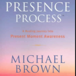 April 2021 The Presence Process: The Gift that Keeps on Giving beyond the 10 weeks